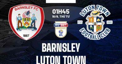 Nhận định bóng đá Barnsley vs Luton 01h45 ngày 18/8